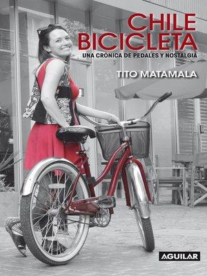cover image of Chile bicicleta. Una crónica de pedales y nostalgia.