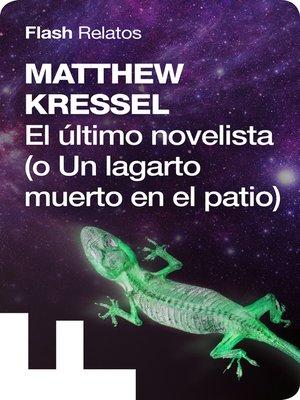 cover image of El último novelista (o un lagarto muerto en el patio)