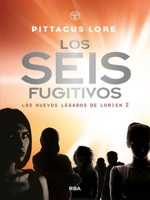 cover image of Los seis fugitivos (Los nuevos legados de Lorien 2)