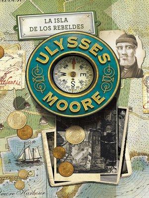 cover image of La isla de los rebeldes (Serie Ulysses Moore 16)
