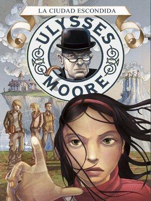 cover image of La ciudad escondida (Serie Ulysses Moore 7)