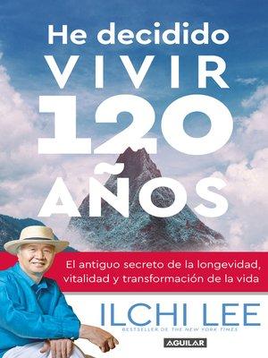 cover image of He decidido vivir 120 años