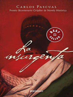 cover image of La insurgenta (Premio Bicentenario Grijalbo de Novela Histórica, 2010)