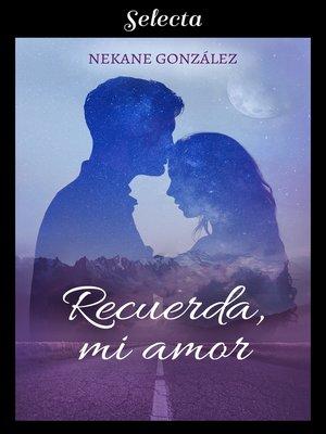 cover image of Recuerda, mi amor