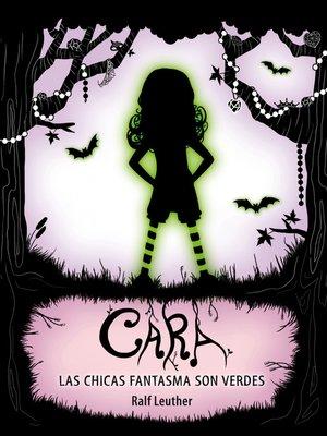 cover image of Cara. Las chicas fantasma son verdes