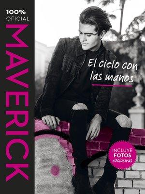 cover image of Maverick. El cielo con las manos
