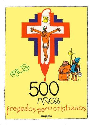 cover image of 500 años fregados pero cristianos