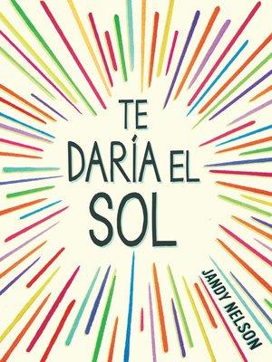 cover image of Te daría el sol