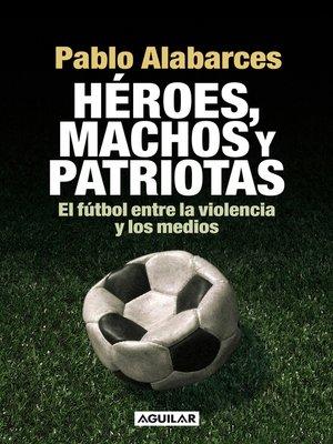cover image of Héroes, machos y patriotas