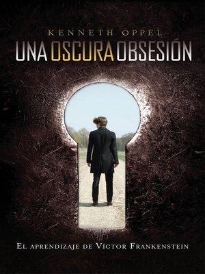 cover image of Un oscura obsesión (El aprendizaje de Víctor Frankenstein 1)