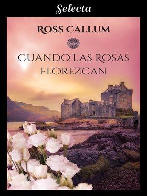 cover image of Cuando las rosas florezcan (Bilogía La bruma del tiempo 2)
