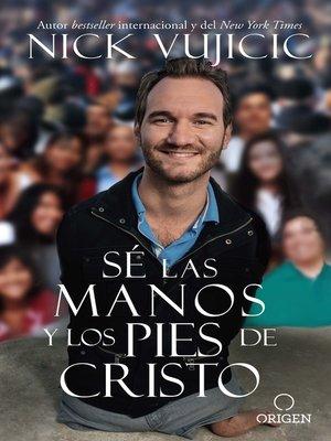cover image of Sé las manos y los pies de Cristo
