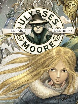 cover image of El País del Hielo (Serie Ulysses Moore 10)