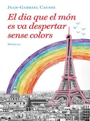 cover image of El dia que el món es va despertar sense colors