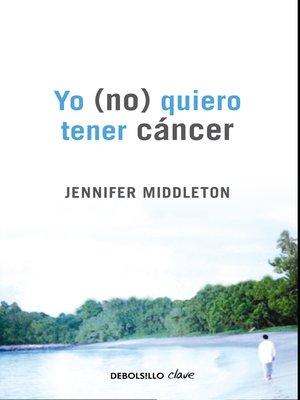 cover image of Yo (no) quiero tener cáncer