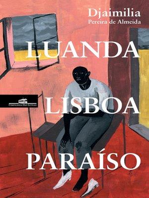 cover image of Luanda, Lisboa, Paraíso