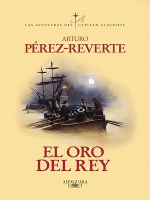 cover image of El oro del rey (Las aventuras del capitán Alatriste 4)