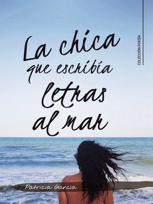 cover image of La chica que escribía letras al mar