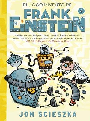 cover image of El loco invento de Frank Einstein (Serie Frank Einstein 2)