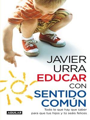 cover image of Educar con sentido común. Todo lo que hay que saber para que tus hijos y tú seáis felices