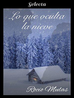cover image of Lo que oculta la nieve