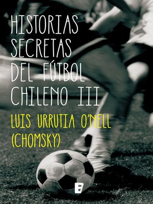 cover image of Historias Secretas Del Futbol Chileno Iii