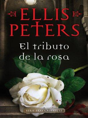 cover image of El tributo de la rosa (Fray Cadfael 13)