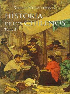 cover image of Historia de los chilenos. Tomo 3