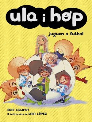 cover image of Ula i Hop juguen a futbol (Ula i Hop)
