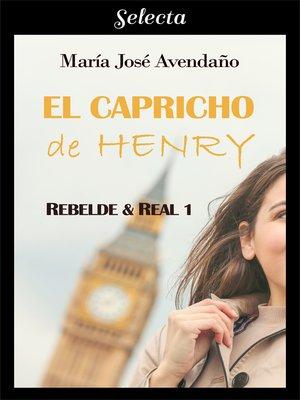 cover image of El capricho de Henry (Bilogía Rebelde y real 1)