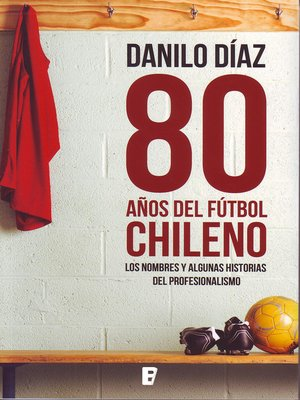 cover image of 80 Años Del Futbol Chileno