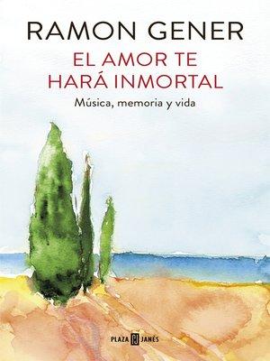 cover image of El amor te hará inmortal