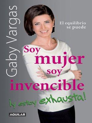 cover image of Soy mujer. Soy invencible ¡Y estoy exhausta!