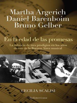 cover image of Martha Argerich, Daniel Barenboim, Bruno Gelber. En la edad de las promesas