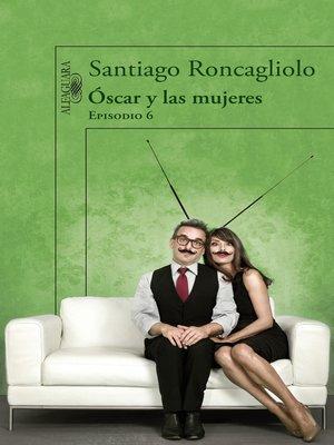 cover image of Óscar y las mujeres (Episodio 6)