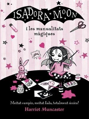 cover image of Isadora Moon i les manualitats màgiques (La Isadora Moon)