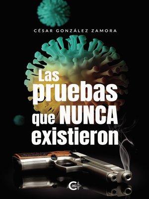 cover image of Las pruebas que nunca existieron
