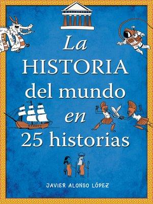 cover image of La historia del mundo en 25 historias