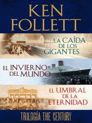 cover image of Trilogía the Century (La caída de los gigantes, El invierno del mundo y El umbral de la eternidad)
