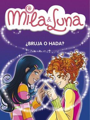 cover image of ¿Bruja o hada? (Mila & Luna 1)