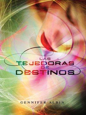 cover image of Las tejedoras de destinos (Las tejedoras de destinos 1)