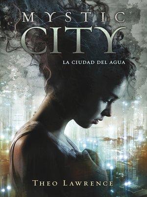 cover image of La ciudad del agua (Mystic City 1)