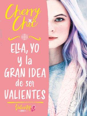 cover image of Ella, yo y la gran idea de ser valientes