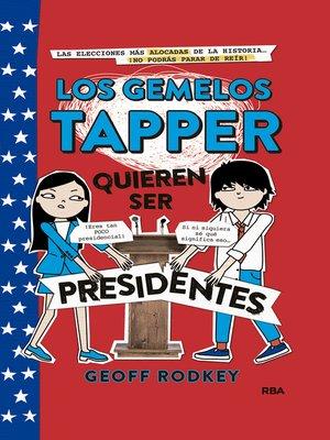 cover image of Los gemelos Tapper quieren ser presidentes (Los gemelos Tapper 3)