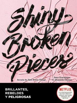 cover image of Shiny Broken Pieces (Brillantes, rebeldes y peligrosas)
