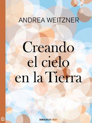 cover image of Creando el cielo en la Tierra
