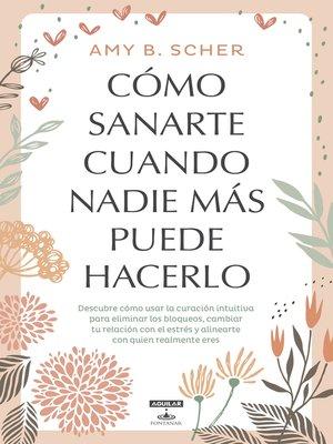 cover image of Cómo sanarte cuando nadie más puede hacerlo