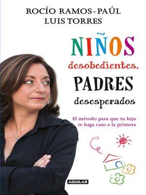 cover image of Niños desobedientes, padres desesperados