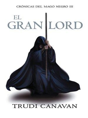 cover image of El gran lord (Crónicas del Mago Negro 3)