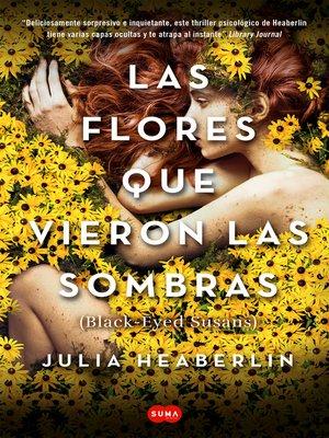 cover image of Las flores que vieron las sombras